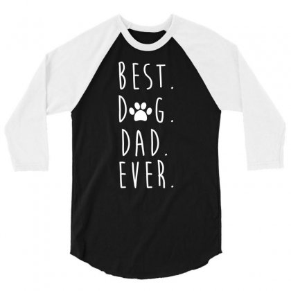 Funny Best Dog Dad Ever T Shirt Dog Lovers 3/4 Sleeve Shirt Designed By Hung