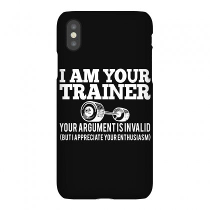 I Am Your Trainer Your Argument Is Invalid Iphonex Case Designed By Bamboholo