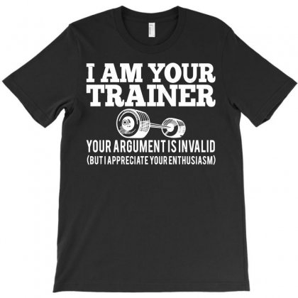 I Am Your Trainer Your Argument Is Invalid T-shirt Designed By Bamboholo