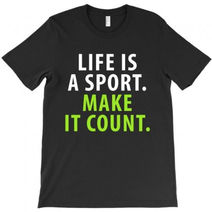 Life Is A Sport (white) T-shirt Designed By Blue