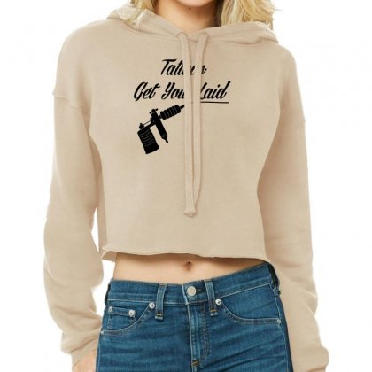 Tattoos Get You Laid Cropped Hoodie Designed By Tonyhaddearts
