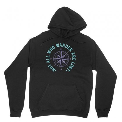 Not All Who Wander Are Lost Unisex Hoodie Designed By Sengul
