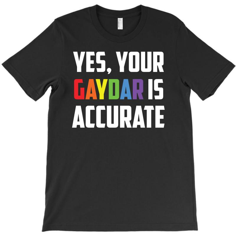 Yes Your Gaydar Is Accurate Funny Lgbt Pride Parade T Shirt T-shirt | Artistshot