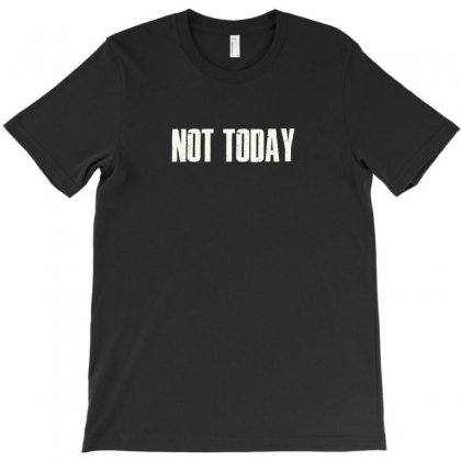 Not Today T-shirt Designed By Anrora