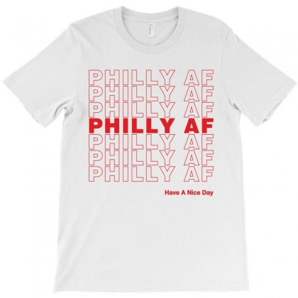 Philly Af Have A Nice Day T-shirt Designed By Toweroflandrose