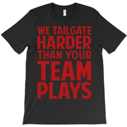 We Tailgate Harder Than Your Team Plays T-shirt Designed By Flupluto