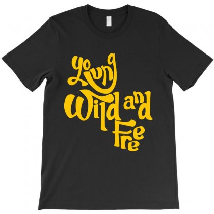 Young Wild And Free T-shirt Designed By Flupluto