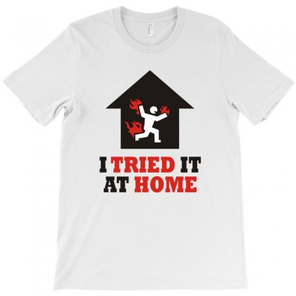 I Tried It At Home Funny Tshirt T-shirt Designed By Alex