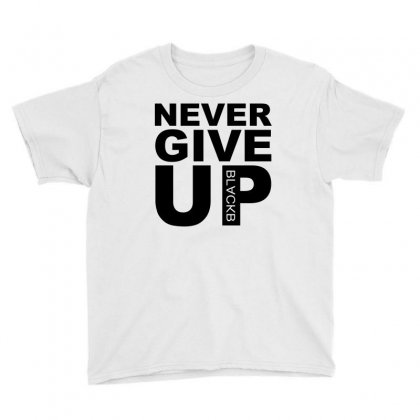 Never Give Up Blackb Youth Tee Designed By Omer Acar