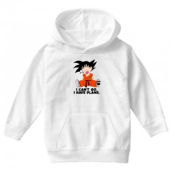 i can't go i have plans goku Youth Hoodie | Artistshot