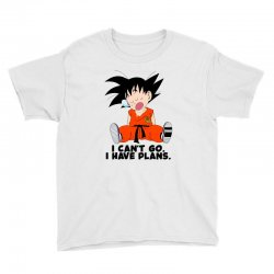 i can't go i have plans goku Youth Tee | Artistshot