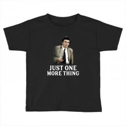 just one more thing for dark Toddler T-shirt | Artistshot