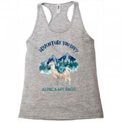 adventure you say alpaca my bags Racerback Tank | Artistshot
