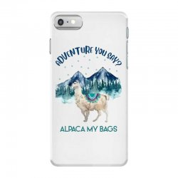 adventure you say alpaca my bags iPhone 7 Case | Artistshot