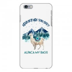 adventure you say alpaca my bags iPhone 6 Plus/6s Plus Case | Artistshot