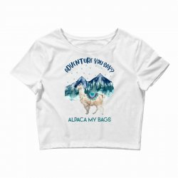 adventure you say alpaca my bags Crop Top | Artistshot