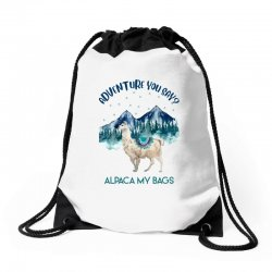adventure you say alpaca my bags Drawstring Bags | Artistshot