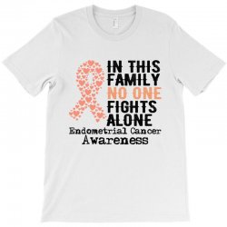 in this family no one fights alone endometrial cancer for light T-Shirt | Artistshot