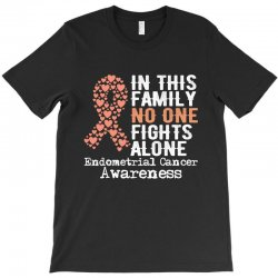 in this family no one fights alone endometrial cancer for dark T-Shirt | Artistshot