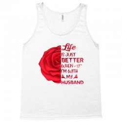 life is just better when i'm with my husband rose Tank Top | Artistshot