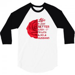 life is just better when i'm with my husband rose 3/4 Sleeve Shirt | Artistshot