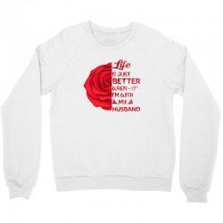 life is just better when i'm with my husband rose Crewneck Sweatshirt | Artistshot