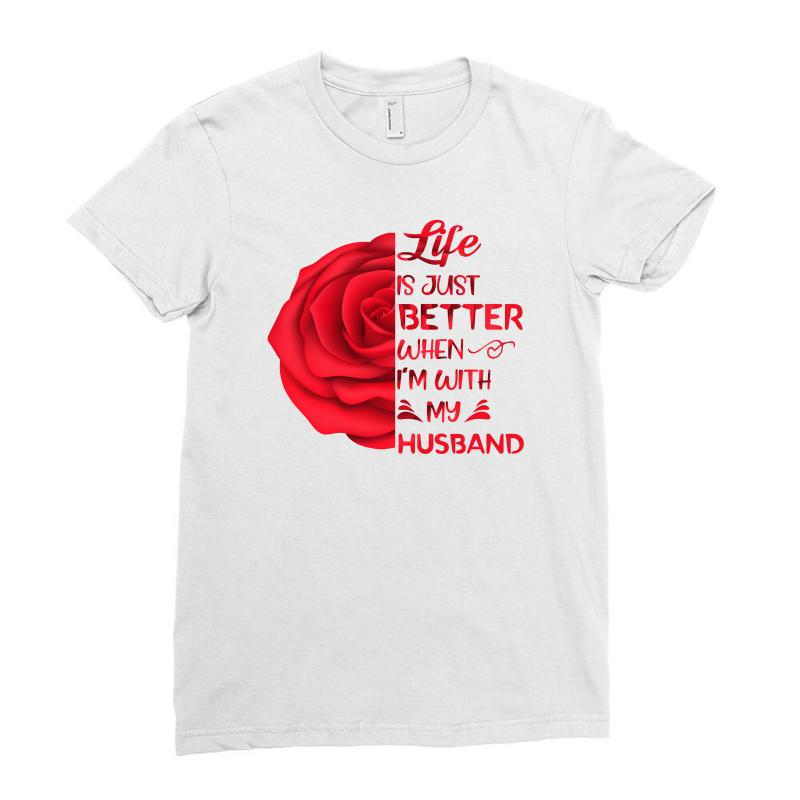 Life Is Just Better When I'm With My Husband Rose Ladies Fitted T-shirt | Artistshot