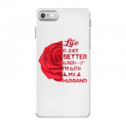 life is just better when i'm with my husband rose iPhone 7 Case | Artistshot