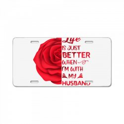 life is just better when i'm with my husband rose License Plate | Artistshot
