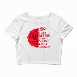 life is just better when i'm with my husband rose Crop Top | Artistshot