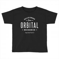 Orbital Mechanics Toddler T-shirt | Artistshot