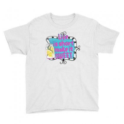 Life Is Short Make It Sweet Youth Tee Designed By Sengul