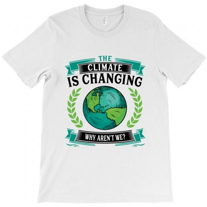 The Climate Is Changing Why Aren't We For Light T-shirt Designed By Sengul
