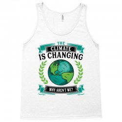 the climate is changing why aren't we for light Tank Top | Artistshot
