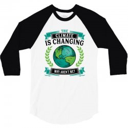 the climate is changing why aren't we for light 3/4 Sleeve Shirt | Artistshot
