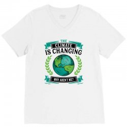 the climate is changing why aren't we for light V-Neck Tee | Artistshot