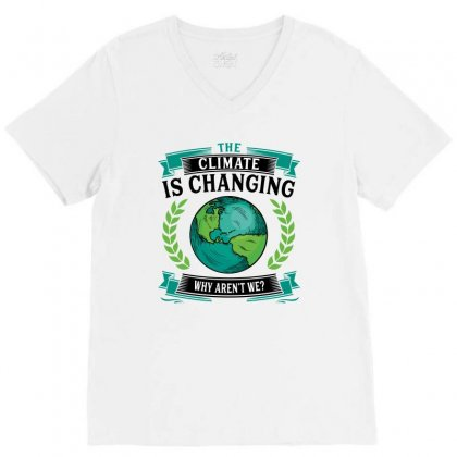 The Climate Is Changing Why Aren't We For Light V-neck Tee Designed By Sengul