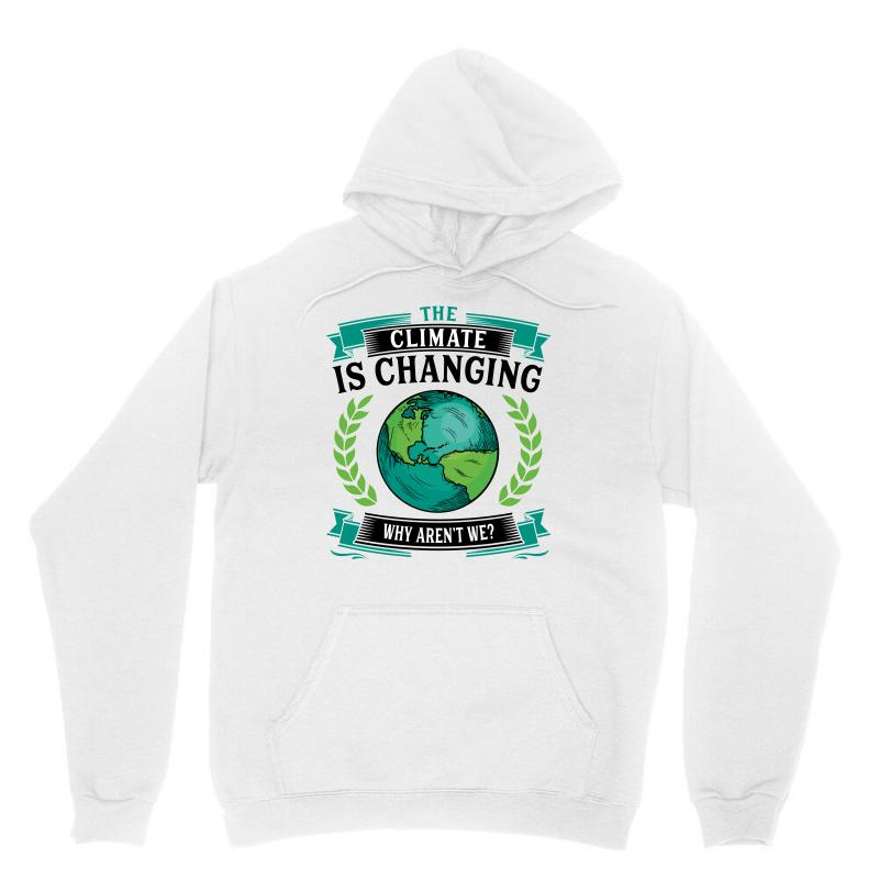 The Climate Is Changing Why Aren't We For Light Unisex Hoodie | Artistshot