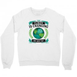 the climate is changing why aren't we for light Crewneck Sweatshirt | Artistshot