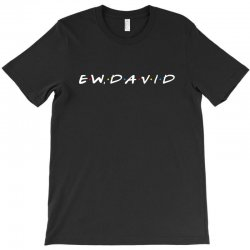 ew david for dark T-Shirt | Artistshot