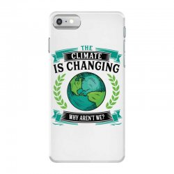 the climate is changing why aren't we for light iPhone 7 Case | Artistshot