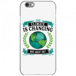 the climate is changing why aren't we for light iPhone 6/6s Case | Artistshot