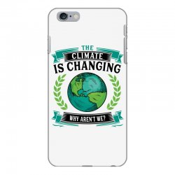 the climate is changing why aren't we for light iPhone 6 Plus/6s Plus Case | Artistshot