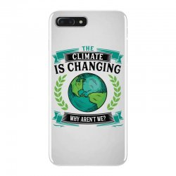 the climate is changing why aren't we for light iPhone 7 Plus Case | Artistshot