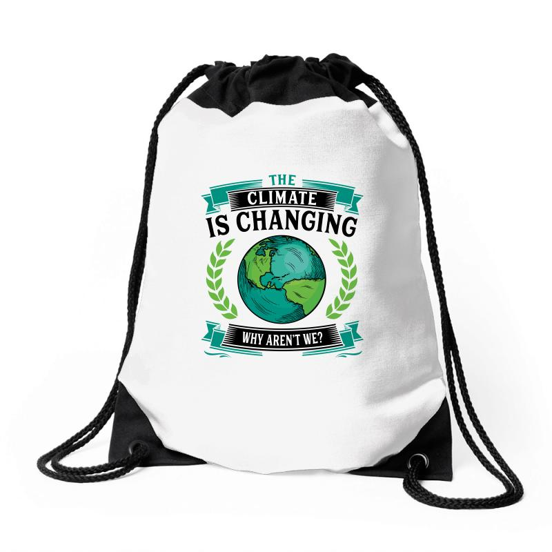 The Climate Is Changing Why Aren't We For Light Drawstring Bags | Artistshot