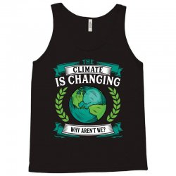 the climate is changing why aren't we for dark Tank Top | Artistshot