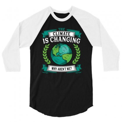 The Climate Is Changing Why Aren't We For Dark 3/4 Sleeve Shirt Designed By Sengul
