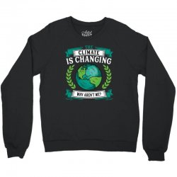the climate is changing why aren't we for dark Crewneck Sweatshirt | Artistshot