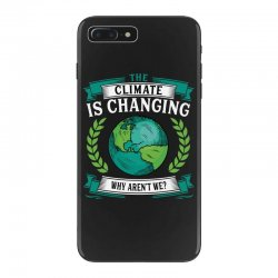 the climate is changing why aren't we for dark iPhone 7 Plus Case | Artistshot