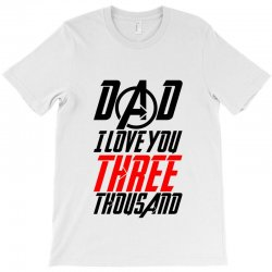 dad i love you three thousand for light T-Shirt | Artistshot